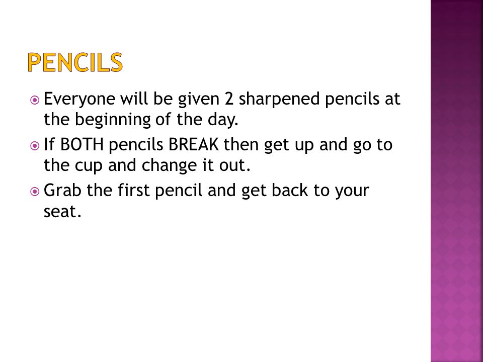  Everyone will be given 2 sharpened pencils at the beginning of the day.