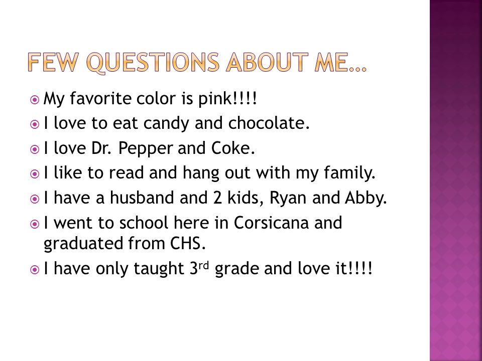  My favorite color is pink!!!.  I love to eat candy and chocolate.