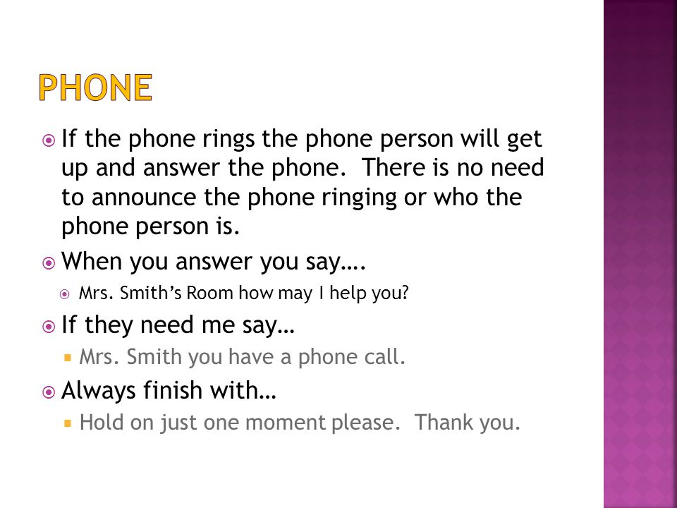  If the phone rings the phone person will get up and answer the phone.