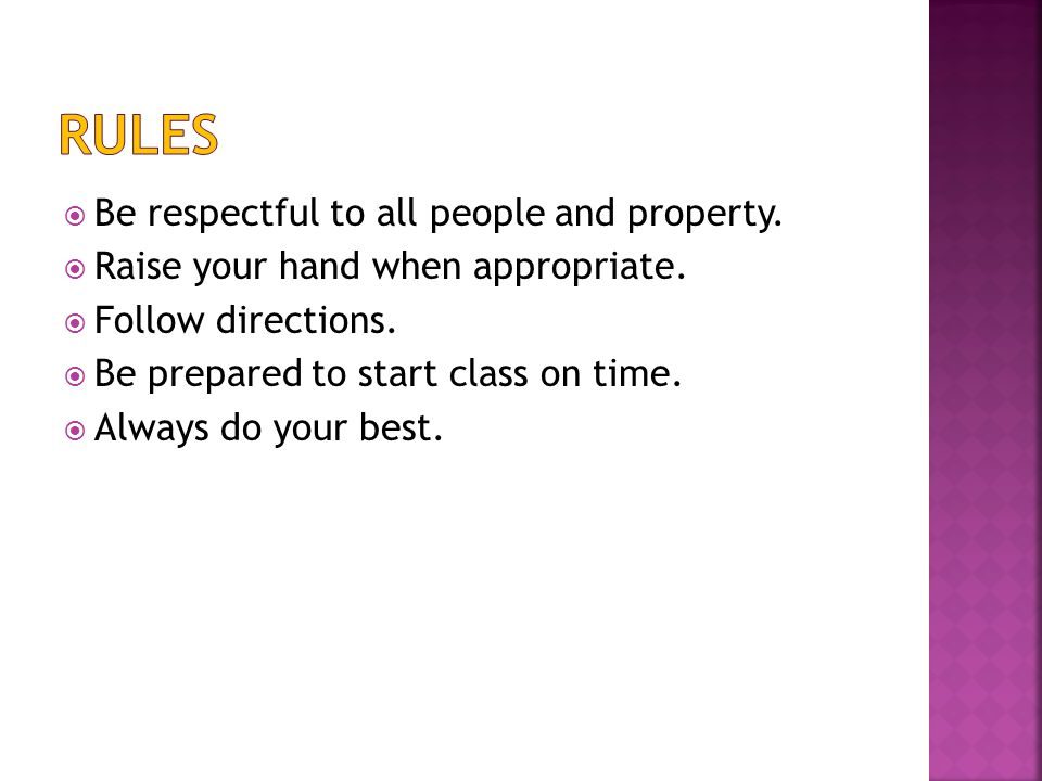  Be respectful to all people and property.  Raise your hand when appropriate.