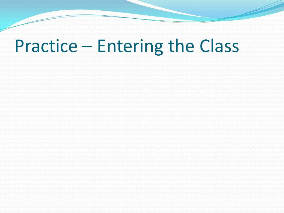 Practice – Entering the Class
