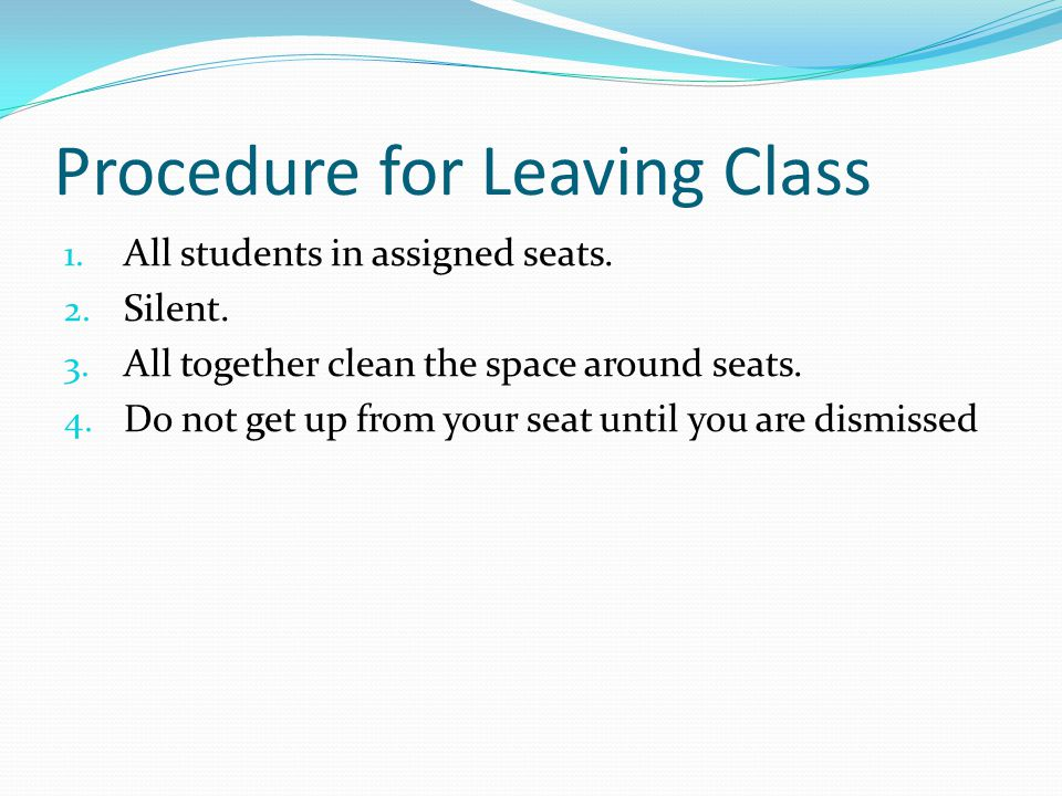 1. All students in assigned seats. 2. Silent. 3.