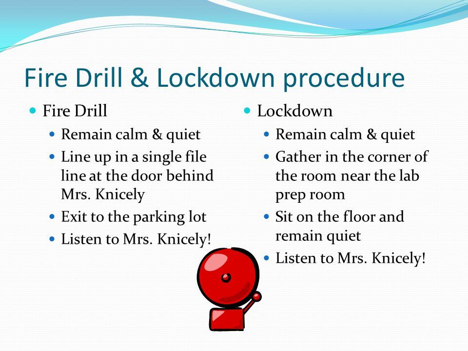 Fire Drill & Lockdown procedure Fire Drill Remain calm & quiet Line up in a single file line at the door behind Mrs.