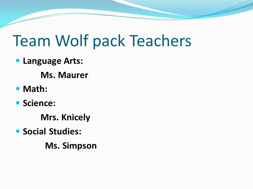 Team Wolf pack Teachers Language Arts: Ms. Maurer Math: Science: Mrs.