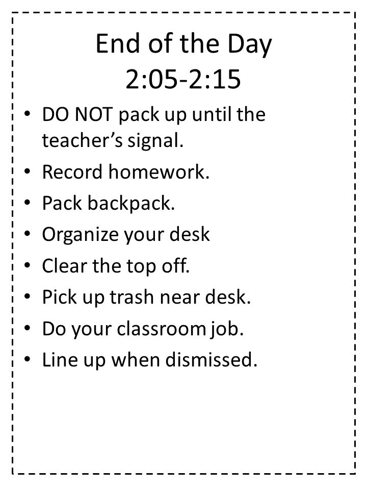 End of the Day 2:05-2:15 DO NOT pack up until the teacher's signal.