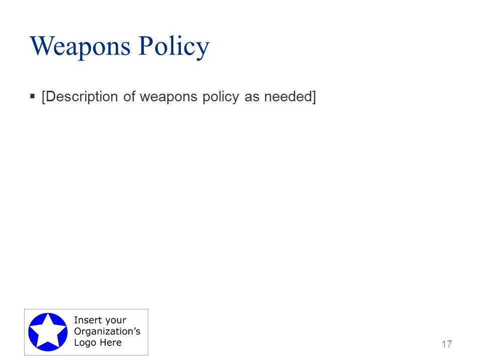 Weapons Policy  [Description of weapons policy as needed] 17