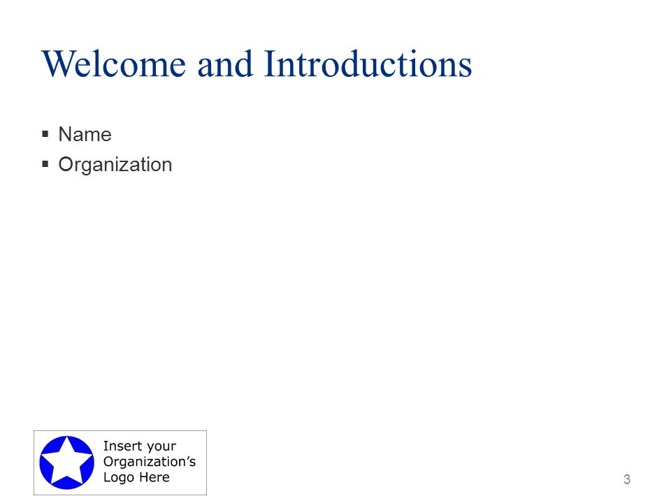 Welcome and Introductions  Name  Organization 3