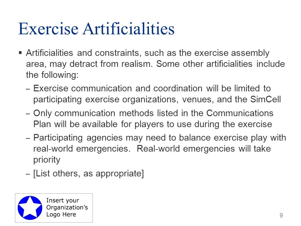 Exercise Artificialities  Artificialities and constraints, such as the exercise assembly area, may detract from realism.