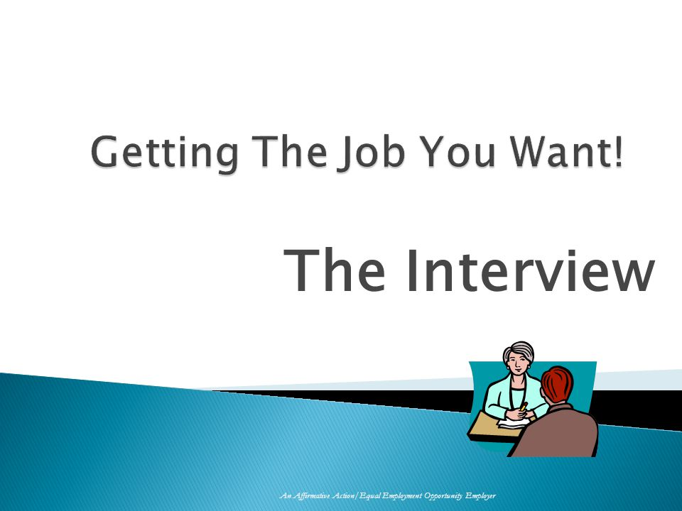 The Interview An Affirmative Action/Equal Employment Opportunity Employer