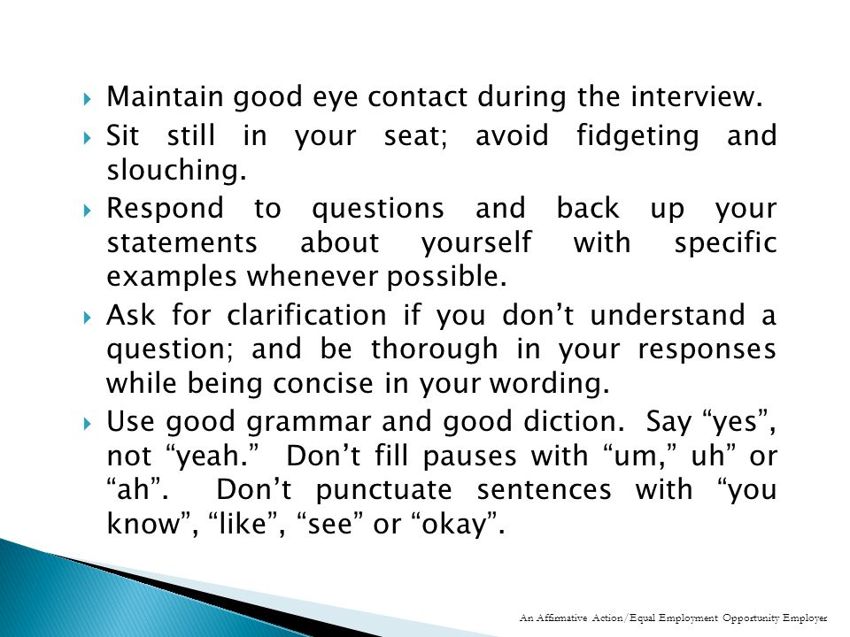  Maintain good eye contact during the interview.