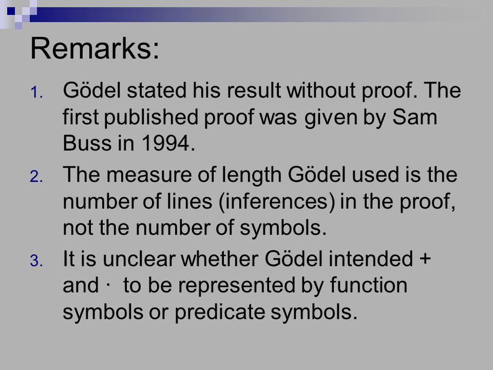 Remarks: 1. Gödel stated his result without proof.