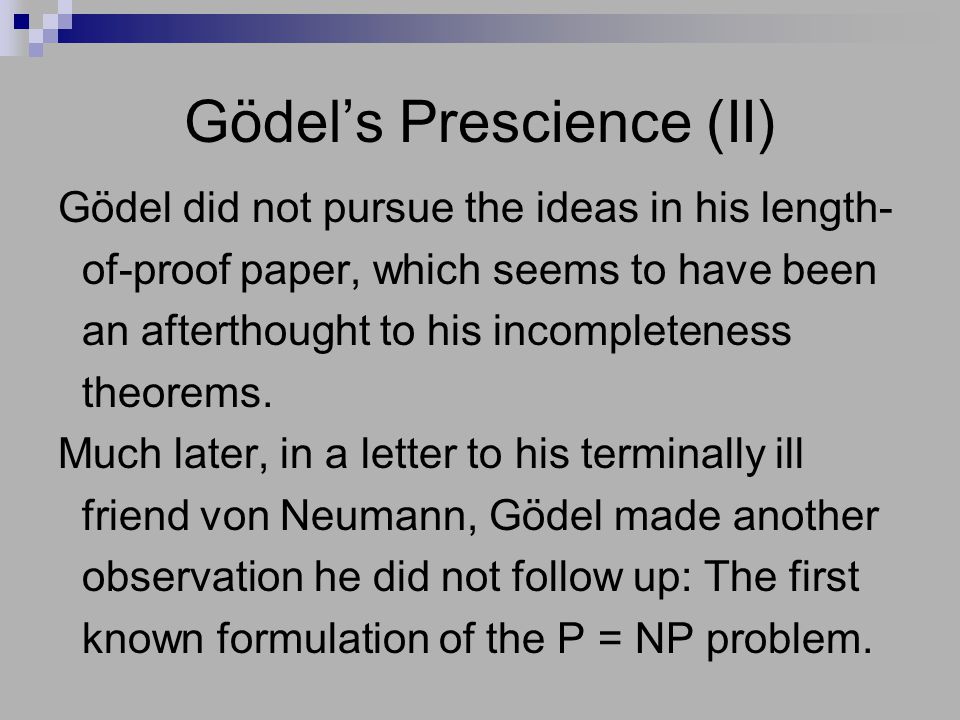 Gödel's Prescience (II) Gödel did not pursue the ideas in his length- of-proof paper, which seems to have been an afterthought to his incompleteness theorems.