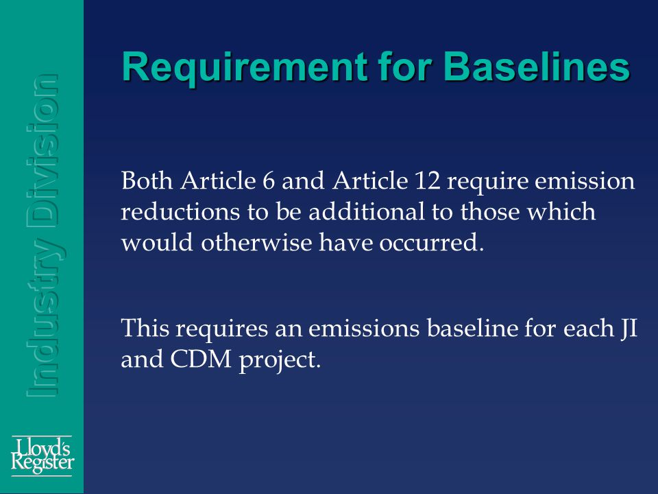 Requirement for Baselines Both Article 6 and Article 12 require emission reductions to be additional to those which would otherwise have occurred.