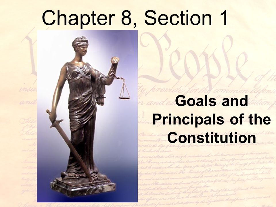 Chapter 8, Section 1 Goals and Principals of the Constitution