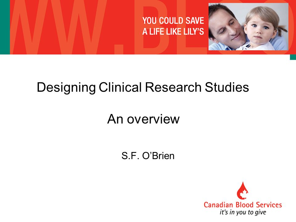 Designing Clinical Research Studies An overview S.F. O'Brien