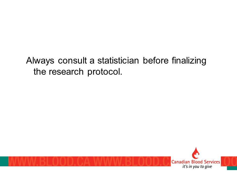 Always consult a statistician before finalizing the research protocol.