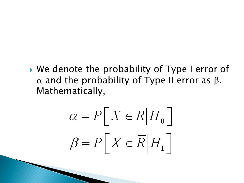  We denote the probability of Type I error of  and the probability of Type II error as .