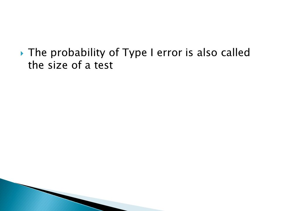  The probability of Type I error is also called the size of a test