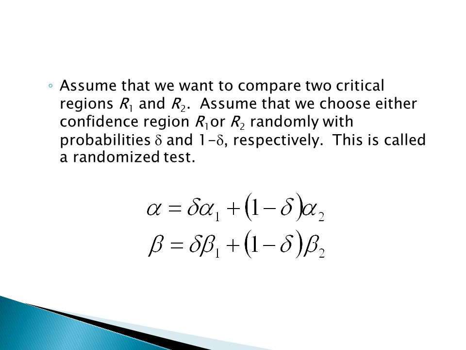 ◦ Assume that we want to compare two critical regions R 1 and R 2.