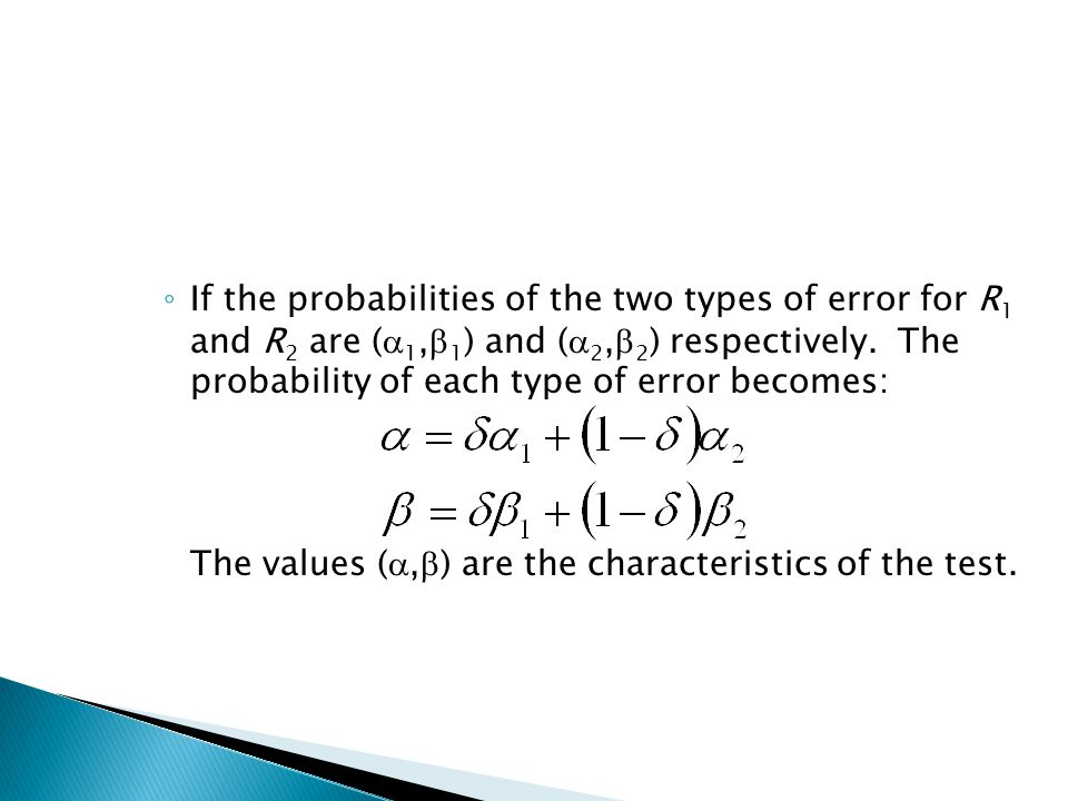 ◦ If the probabilities of the two types of error for R 1 and R 2 are (  1,  1 ) and (  2,  2 ) respectively.