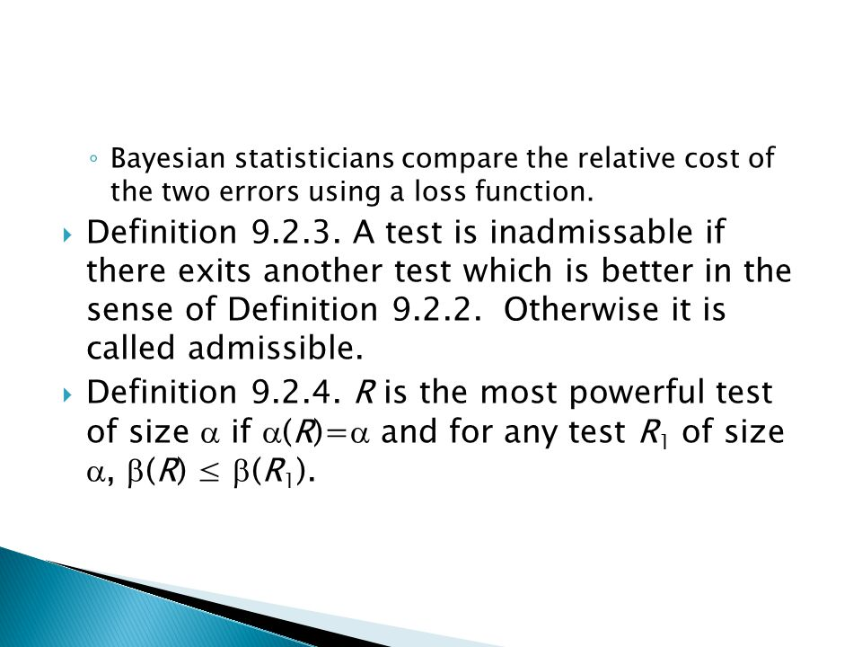 ◦ Bayesian statisticians compare the relative cost of the two errors using a loss function.