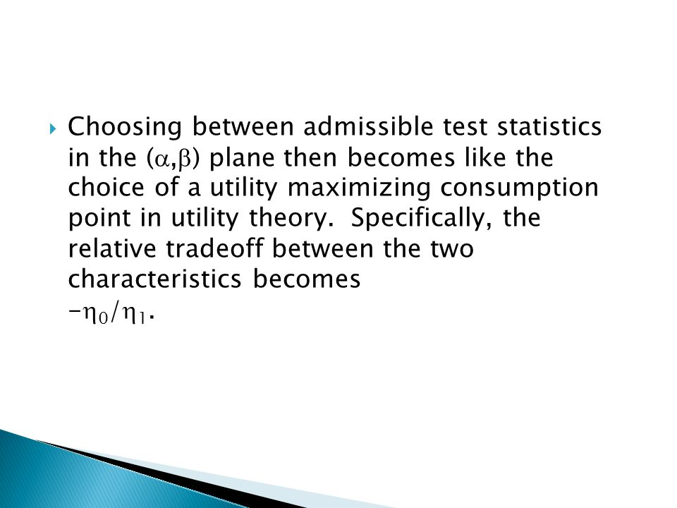  Choosing between admissible test statistics in the ( ,  ) plane then becomes like the choice of a utility maximizing consumption point in utility theory.