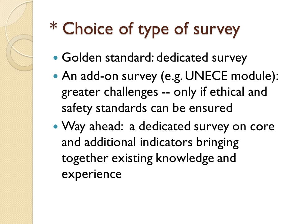 * Choice of type of survey Golden standard: dedicated survey An add-on survey (e.g.