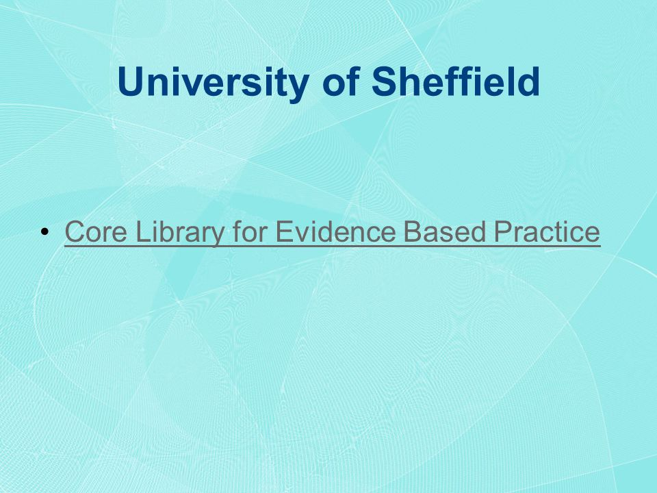 University of Sheffield Core Library for Evidence Based Practice