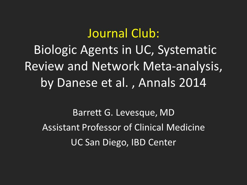 Journal Club: Biologic Agents in UC, Systematic Review and Network Meta-analysis, by Danese et al., Annals 2014 Barrett G.