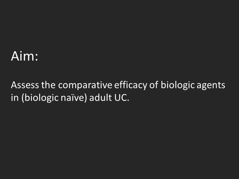 Aim: Assess the comparative efficacy of biologic agents in (biologic naïve) adult UC.