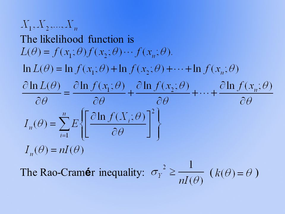 The likelihood function is The Rao-Cram é r inequality: ( )