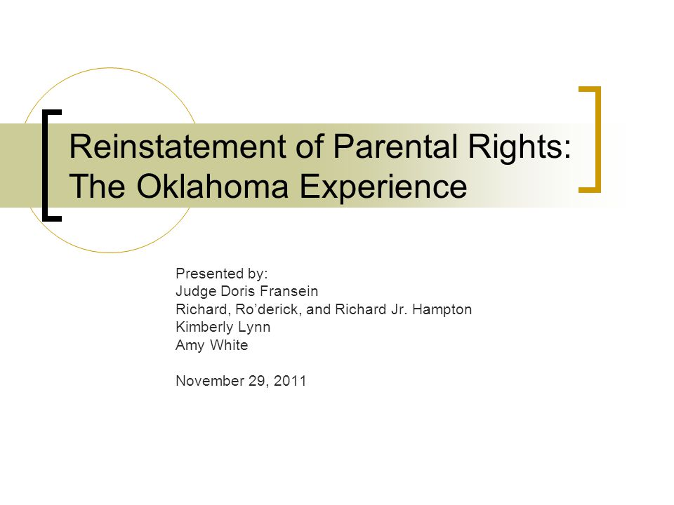 Reinstatement of Parental Rights: The Oklahoma Experience Presented by: Judge Doris Fransein Richard, Ro'derick, and Richard Jr.