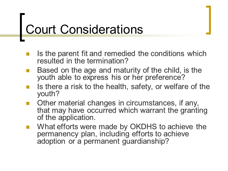 Court Considerations Is the parent fit and remedied the conditions which resulted in the termination.
