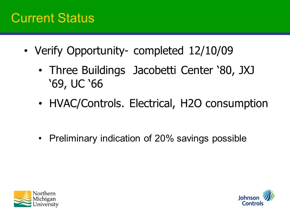 Current Status Verify Opportunity- completed 12/10/09 Three Buildings Jacobetti Center '80, JXJ '69, UC '66 HVAC/Controls.