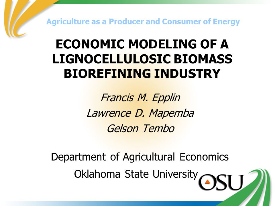 ECONOMIC MODELING OF A LIGNOCELLULOSIC BIOMASS BIOREFINING INDUSTRY Francis M.