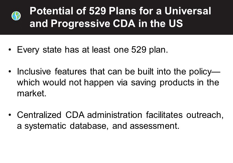 Potential of 529 Plans for a Universal and Progressive CDA in the US Every state has at least one 529 plan.