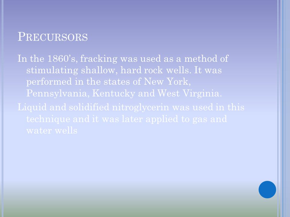 P RECURSORS In the 1860's, fracking was used as a method of stimulating shallow, hard rock wells.