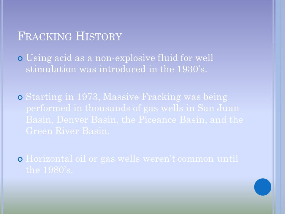 F RACKING H ISTORY Using acid as a non-explosive fluid for well stimulation was introduced in the 1930's.