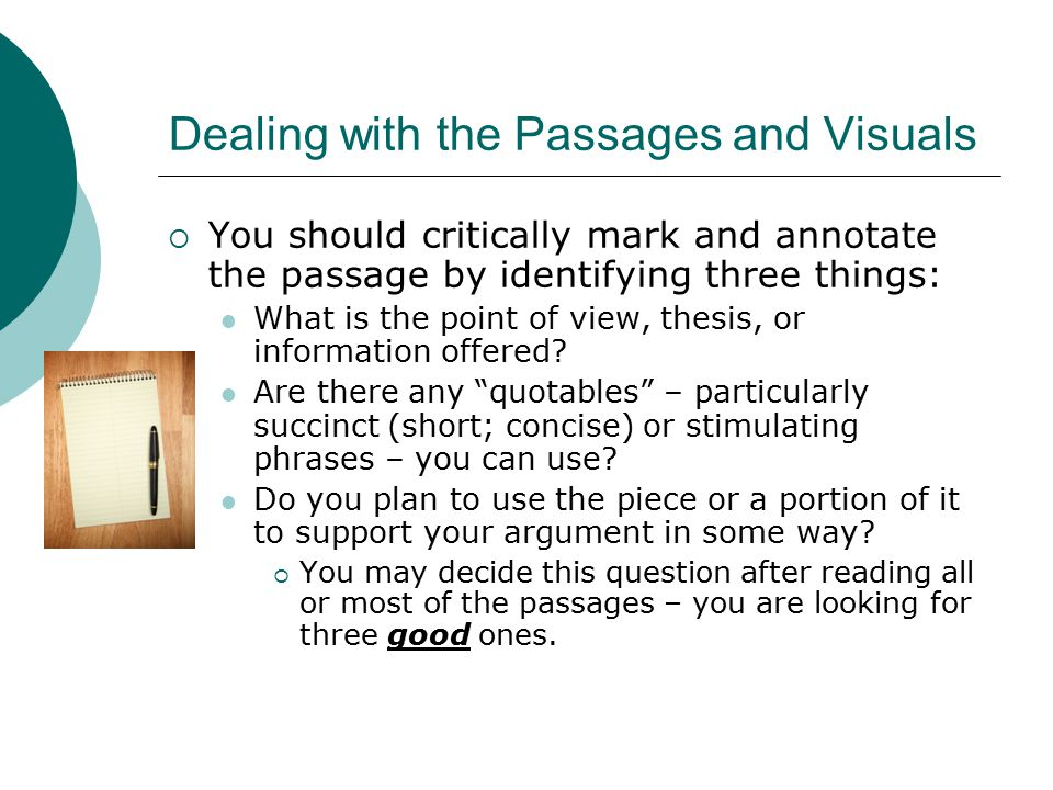 Dealing with the Passages and Visuals  You should critically mark and annotate the passage by identifying three things: What is the point of view, thesis, or information offered.
