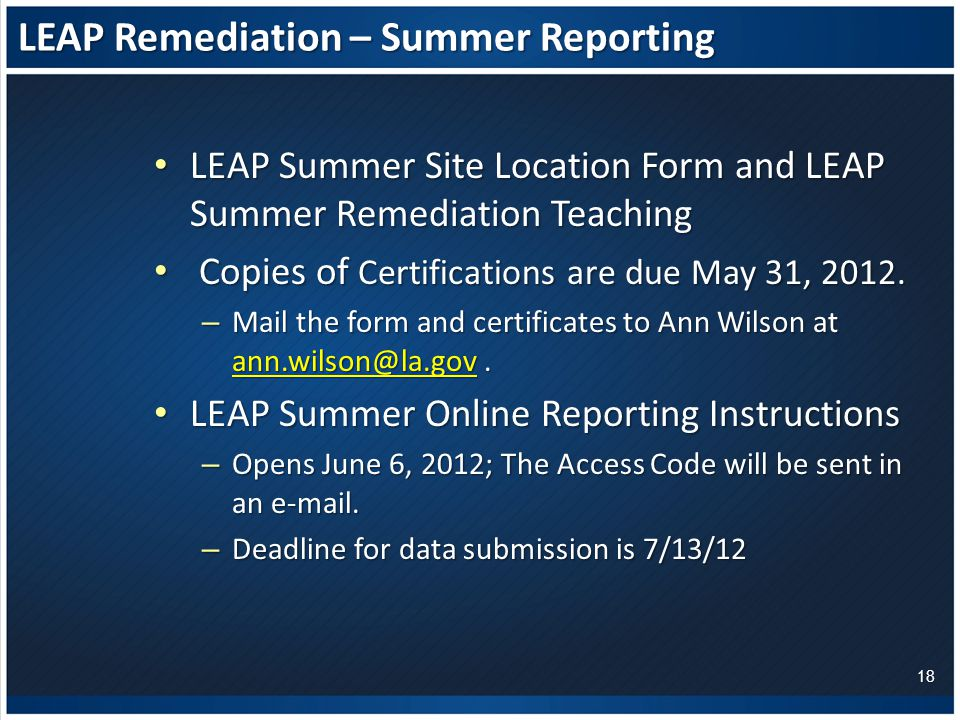 LEAP Remediation – Summer Reporting LEAP Summer Site Location Form and LEAP Summer Remediation Teaching LEAP Summer Site Location Form and LEAP Summer Remediation Teaching Copies of Certifications are due May 31, 2012.
