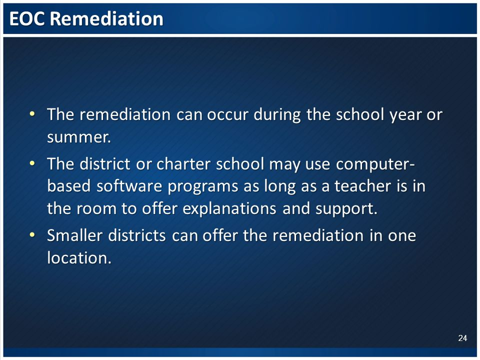 EOC Remediation The remediation can occur during the school year or summer.