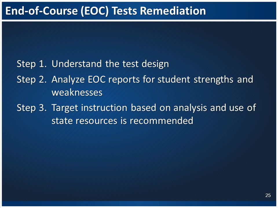 End-of-Course (EOC) Tests Remediation Step 1. Understand the test design Step 2.
