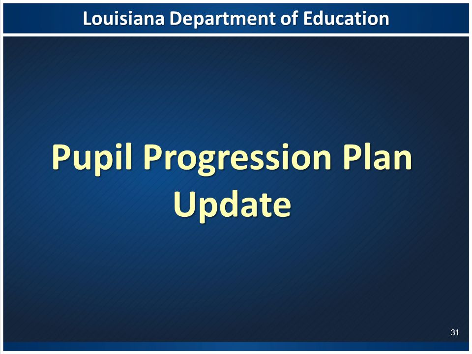 Louisiana Department of Education Pupil Progression Plan Update 31
