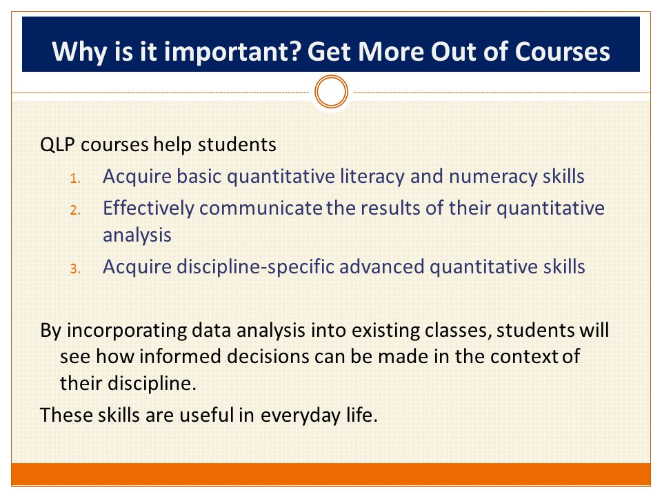 Why is it important. Get More Out of Courses QLP courses help students 1.
