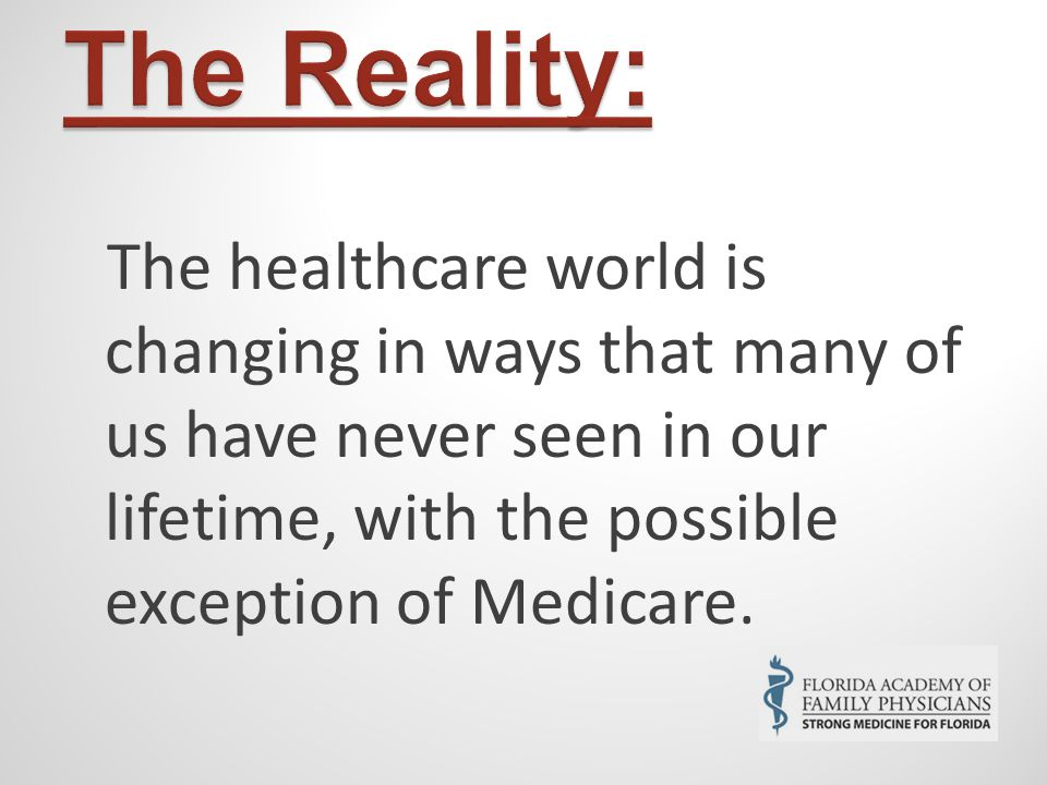 The healthcare world is changing in ways that many of us have never seen in our lifetime, with the possible exception of Medicare.