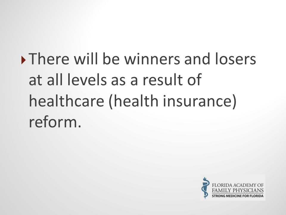  There will be winners and losers at all levels as a result of healthcare (health insurance) reform.