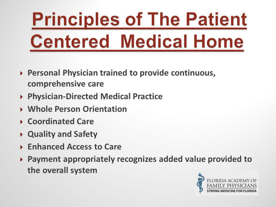  Personal Physician trained to provide continuous, comprehensive care  Physician-Directed Medical Practice  Whole Person Orientation  Coordinated Care  Quality and Safety  Enhanced Access to Care  Payment appropriately recognizes added value provided to the overall system