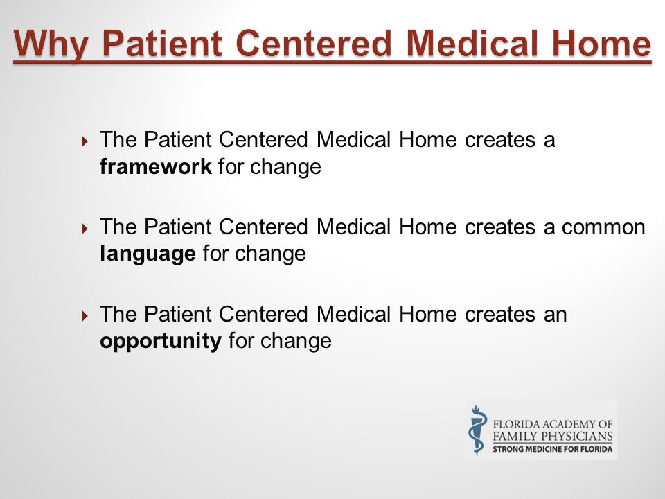  The Patient Centered Medical Home creates a framework for change  The Patient Centered Medical Home creates a common language for change  The Patient Centered Medical Home creates an opportunity for change