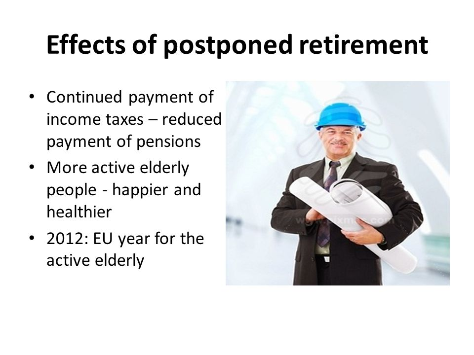 Effects of postponed retirement Continued payment of income taxes – reduced payment of pensions More active elderly people - happier and healthier 2012: EU year for the active elderly Foto jobb