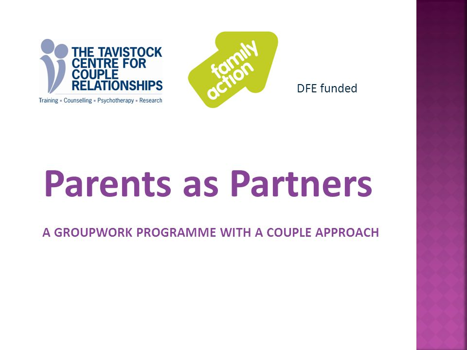 Parents as Partners A GROUPWORK PROGRAMME WITH A COUPLE APPROACH DFE funded